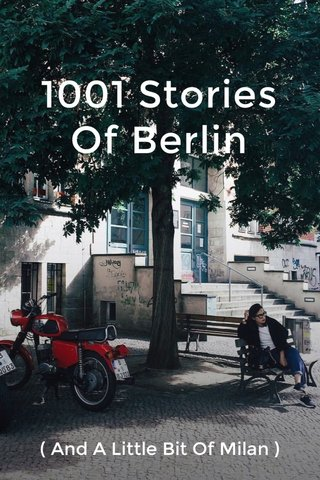 1001 Stories Of Berlin ( And A Little Bit Of Milan )