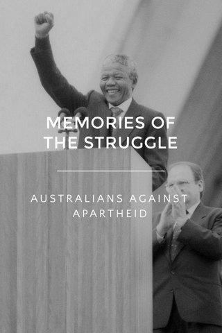 MEMORIES OF THE STRUGGLE AUSTRALIANS AGAINST APARTHEID