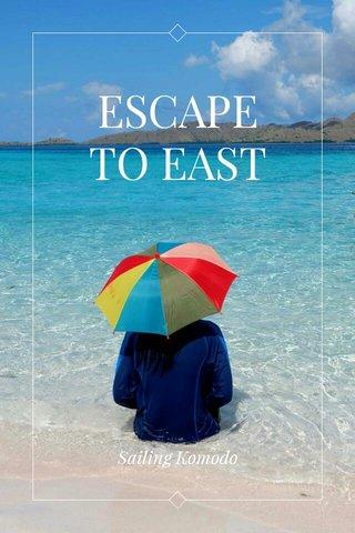 ESCAPE TO EAST Sailing Komodo