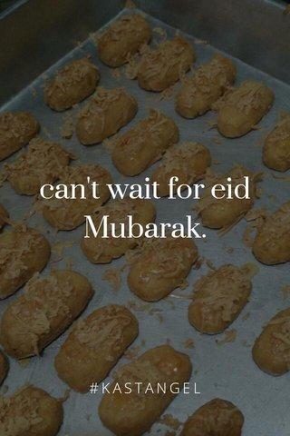 can't wait for eid Mubarak. #KASTANGEL