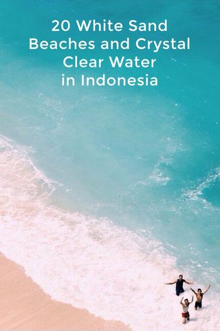 20 White Sand Beaches and Crystal Clear Water in Indonesia