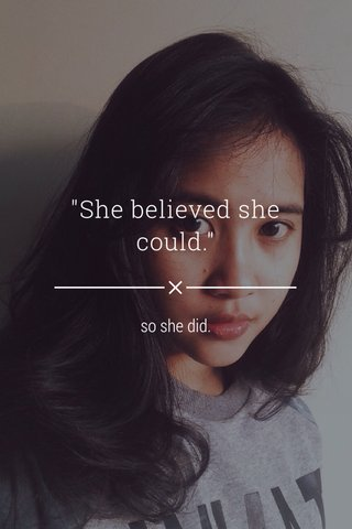 """""""She believed she could."""" so she did."""