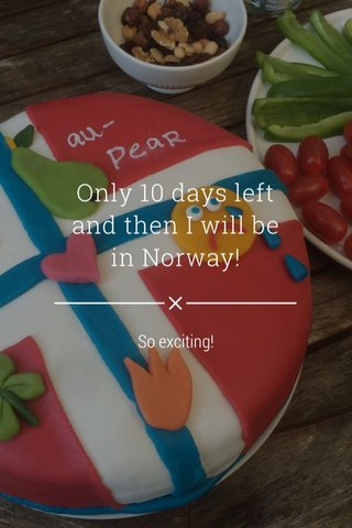 Only 10 days left and then I will be in Norway! So exciting!