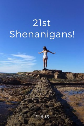21st Shenanigans! 12.5.16