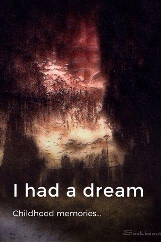 I had a dream Childhood memories...