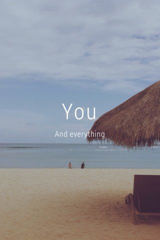 You And everything