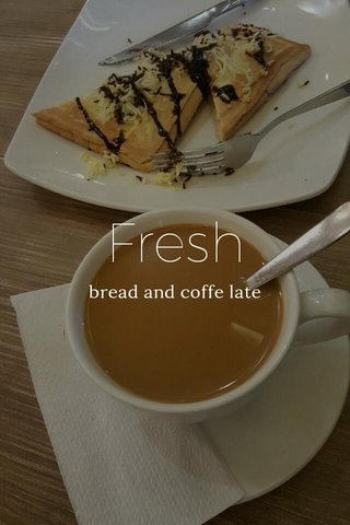 Fresh bread and coffe late
