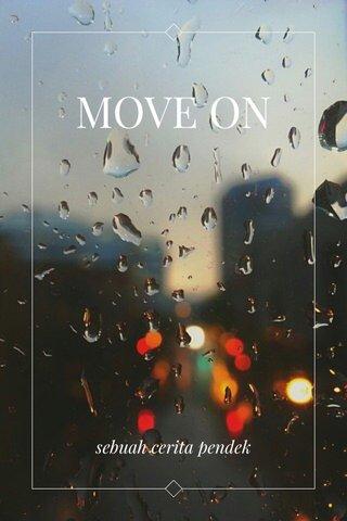 MOVE ON sebuah cerita pendek