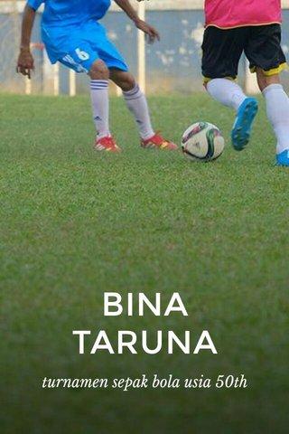 BINA TARUNA turnamen sepak bola usia 50th
