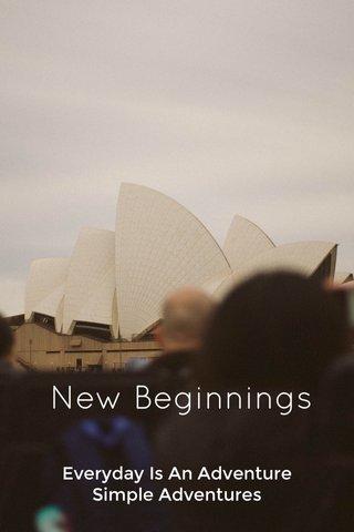 New Beginnings Everyday Is An Adventure Simple Adventures