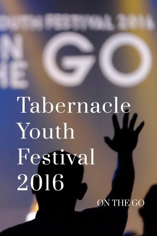 Tabernacle Youth Festival 2016 ON THE GO