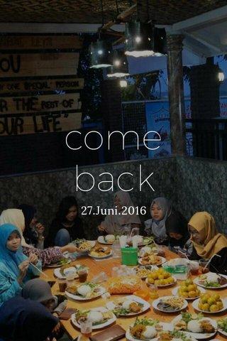 come back 27.Juni.2016