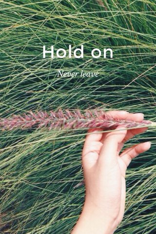Hold on Never leave