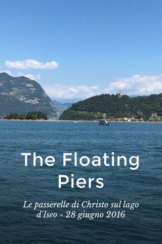 The Floating Piers Le passerelle di Christo sul lago d'Iseo - 28 giugno 2016