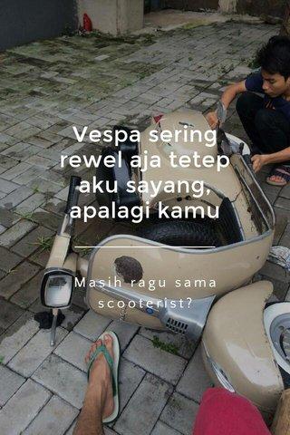 Vespa sering rewel aja tetep aku sayang, apalagi kamu Masih ragu sama scooterist?
