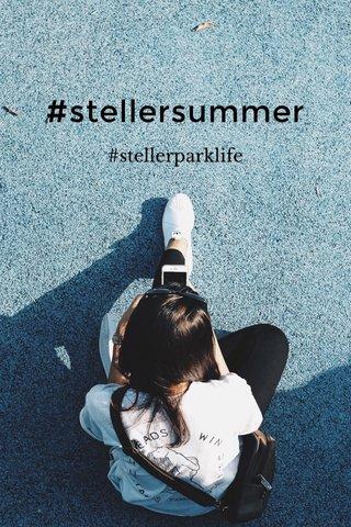 #stellersummer #stellerparklife