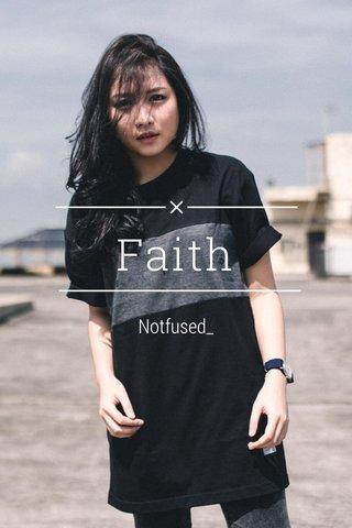 Faith Notfused_