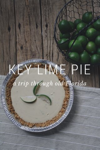 KEY LIME PIE a trip through old Florida