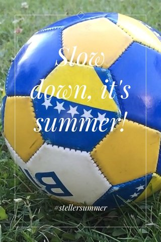 Slow down, it's summer! #stellersummer