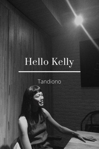 Hello Kelly Tandiono