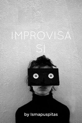 IMPROVISASI by Ismapuspitas