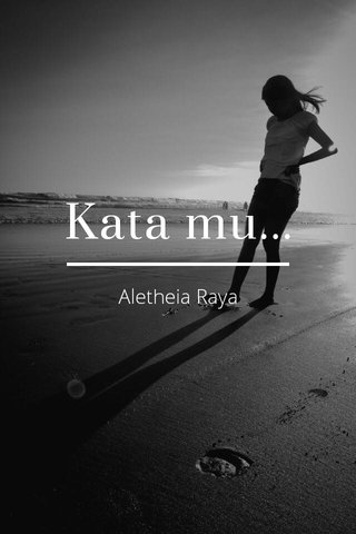 Kata mu... Aletheia Raya