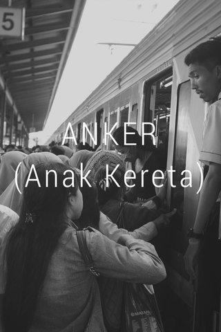 ANKER (Anak Kereta)