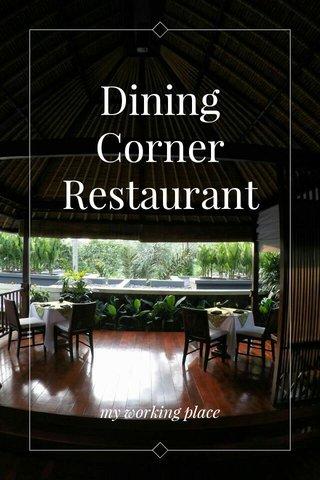 Dining Corner Restaurant my working place