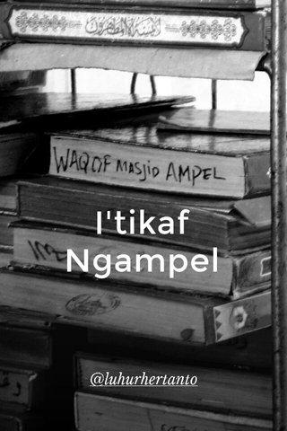 I'tikaf Ngampel @luhurhertanto