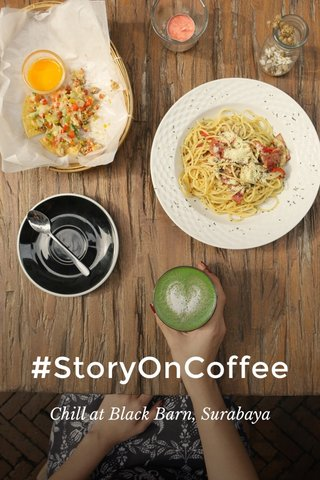 #StoryOnCoffee Chill at Black Barn, Surabaya