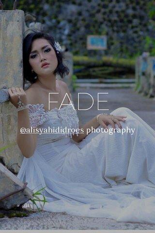 FADE @alisyahididroes photography