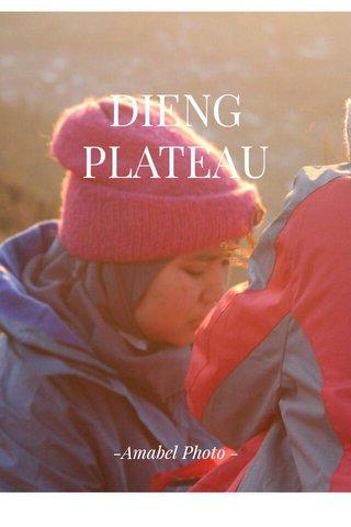 DIENG PLATEAU -Amabel Photo -