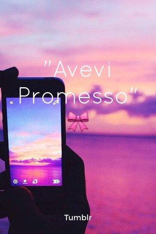 """""""Avevi Promesso"""" 🎀 Tumblr"""