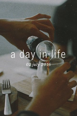 a day in life 02 july 2016