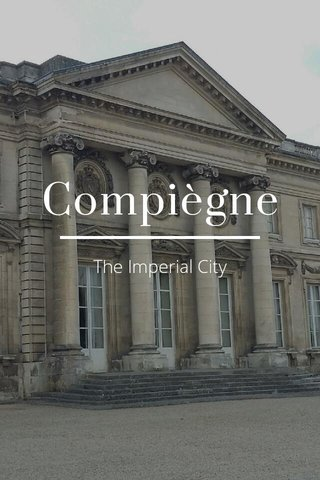 Compiègne The Imperial City