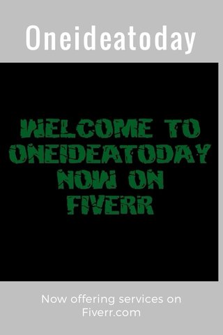 Oneideatoday Now offering services on Fiverr.com