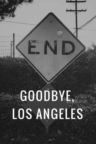 GOODBYE, LOS ANGELES