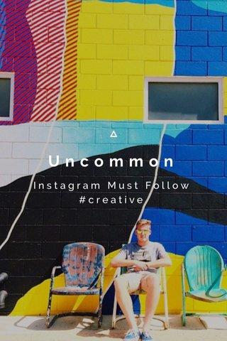 Uncommon Instagram Must Follow #creative