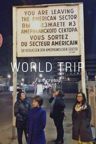 WORLD TRIP Fun crowd