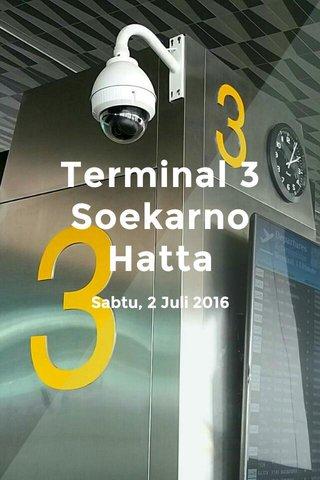 Terminal 3 Soekarno Hatta Sabtu, 2 Juli 2016