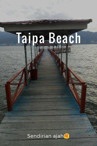 Taipa Beach Sendirian ajah😭