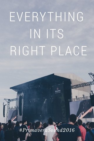 EVERYTHING IN ITS RIGHT PLACE #PrimaveraSound2016