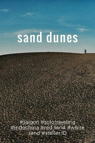 sand dunes #saigon #solotraveling #indochina #red sand #white sand #steller.ID