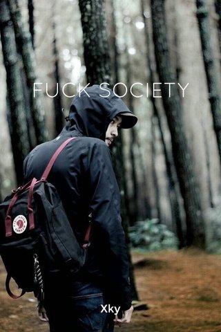 FUCK SOCIETY Xky