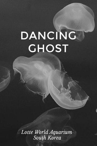 DANCING GHOST Lotte World Aquarium South Korea