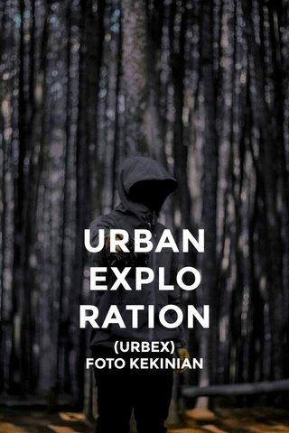URBAN EXPLO RATION (URBEX) FOTO KEKINIAN