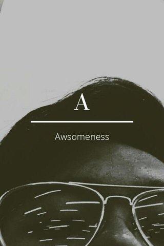 A Awsomeness