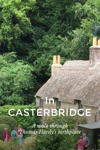 In CASTERBRIDGE A walk through Thomas Hardy's birthplace
