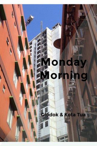 Monday Morning Glodok & Kota Tua