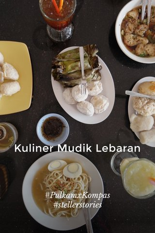 Kuliner Mudik Lebaran #PulkamxKompas #stellerstories